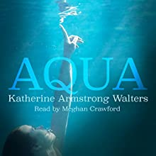 Aqua: The Arydian Chronicles, Book 1 Audiobook by Katherine Armstrong Walters Narrated by Meghan Crawford