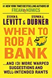 When To Rob A Bank: And 131 More Warped Suggestions And Well-Intentioned Rants