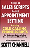 img - for 7 STEPS to SALES SCRIPTS for B2B APPOINTMENT SETTING. Creating Cold Calling Phone Scripts for Business to Business Selling, Lead Generation and Sales Closing. A Primer for Appointment Setters. book / textbook / text book
