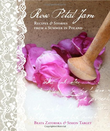 Rose Petal Jam: Recipes and Stories from a Summer in Poland by Beata Zatorska, Simon Target