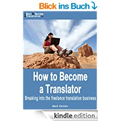 How to Become a Translator - Breaking into the freelance translation business (English Edition)