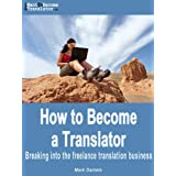 How to Become a Translator - Breaking into the freelance translation business ~ Mark Daniels