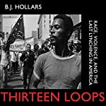 Thirteen Loops: Race, Violence, and the Last Lynching in America | B. J. Hollars