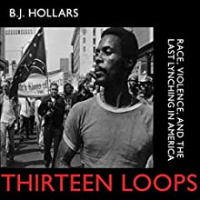 Thirteen Loops: Race, Violence, and the Last Lynching in America Audiobook by B. J. Hollars Narrated by James K. White