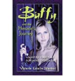 Buffy and the Heroine's Journey: Vampire Slayer as Feminine Chosen One [Paperback] [2012] (Author) Valerie Estelle Frankel