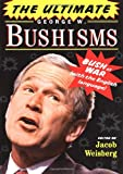 The Ultimate George W. Bushisms: Bush at War with the English Language