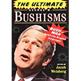 The Ultimate George W. Bushisms: Bush at War (with the English Language) ~ Jacob Weisberg