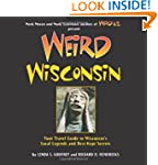 Weird Wisconsin: Your Travel Guide to...