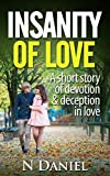 INSANITY OF LOVE: A short story of devotion and deception in love