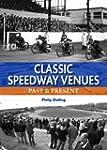 Classic Speedway Venues: Past & Present