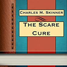 Charles M. Skinner: The Scare Cure (       UNABRIDGED) by Charles M. Skinner Narrated by Anastasia Bertollo