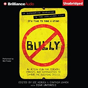 Bully: An Action Plan for Teachers, Parents, and Communities to Combat the Bullying Crisis | [Lee Hirsch, Cynthia Lowen, Dina Santorelli (contributor)]