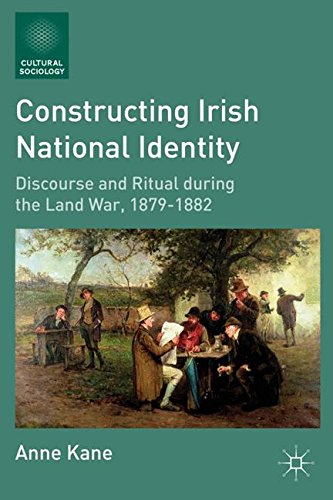 Constructing Irish National Identity: Discourse and Ritual during the Land War, 1879-1882 (Cultural Sociology)