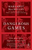 Image of Dangerous Games: The Uses and Abuses of History (Modern Library Chronicles)