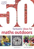 img - for 50 Fantastic Ideas for Maths Outdoors (50 Fantastic Things) book / textbook / text book