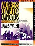 Workers' Comp for Employers: How to Cut Claims, Reduce Premiums, and Stay Out of Trouble (Taking Control Series) (1563430665) by Walsh, James