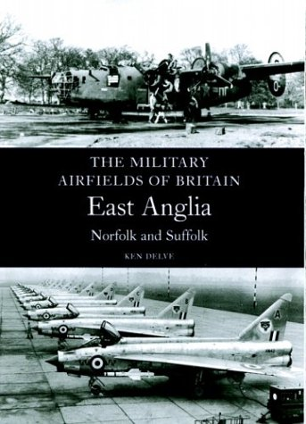 Military Airfields of Britain: East Anglia,Norfolk and Suffolk (Military Airfields of Britain S.)