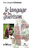 echange, troc Jean-Jacques Crevecoeur - Le Langage de la guérison : Retrouvez la maîtrise de votre équilibre et de votre santé