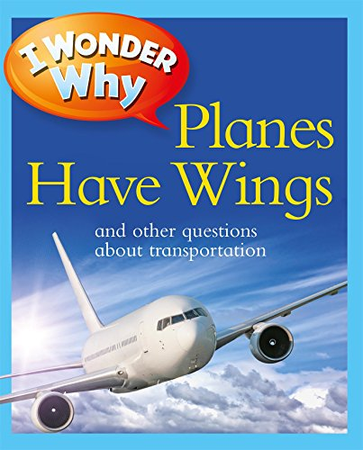 I Wonder Why Planes Have Wings: And Other Questions about Transportation (I Wonder Why (Paperback))
