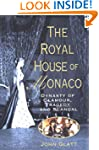 The Royal House of Monaco: Dynasty of...