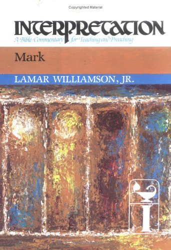 Mark : A Bible Commentary for Teaching and Preaching, LAMAR WILLIAMSON