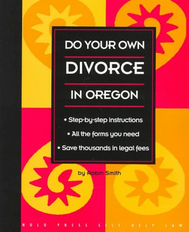 Do Your Own Divorce in Oregon (Nolo Press Self-Help Law)