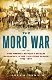 img - for The Moro War: How America Battled a Muslim Insurgency in the Philippine Jungle, 1902-1913 book / textbook / text book