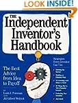 The Independent Inventor's Handbook:...