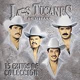 echange, troc Tucanes De Tijuana - 15 Exitos De Coleccion