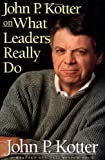 Image of John P. Kotter on What Leaders Really Do (Harvard Business Review Book)