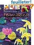 Beginner's Guide To Feltmaking
