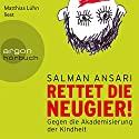 Rettet die Neugier!: Gegen die Akademisierung der Kindheit Hörbuch von Salman Ansari Gesprochen von: Matthias Lühn