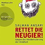Rettet die Neugier!: Gegen die Akademisierung der Kindheit | Salman Ansari