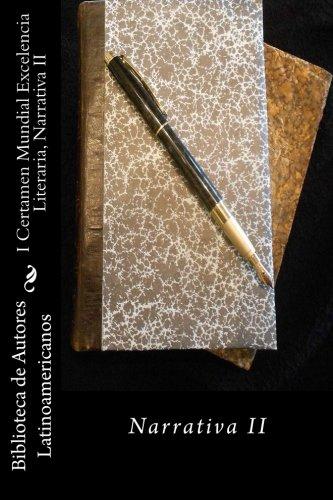 I Certamen Mundial Excelencia Literaria, Narrativa II: Narrativa II (Volume 2) (Spanish Edition)