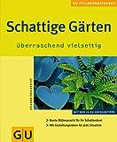Schattige Gärten überraschend vielseitig: Bunte Blütenpracht für Ihr Schattenbeet. Mit Gestaltungsideen für jede Situation (GU Pflanzenratgeber (neu))