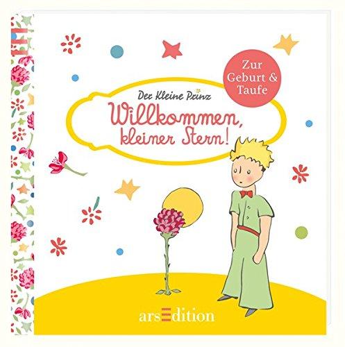 Willkommen, kleiner Stern!: Der Kleine Prinz - Die schönsten Zitate von Antoine de Saint-Exupéry zur Geburt und Taufe