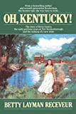 img - for Oh, Kentucky! by Betty Layman Receveur (1990-10-10) book / textbook / text book