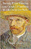 Twenty-Four Vincent van Goghs Paintings (Collection) for Kids