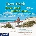 Jetzt mal unter uns...: Das Geheimnis schwarzer Strickjacken und andere ganz wichtige Erkenntnisse Hörbuch von Dora Heldt Gesprochen von: Dora Heldt