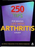 img - for 250 Tips for Making Life With Arthritis Easier: Official Publication of the Arthritis Foundation book / textbook / text book