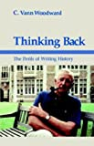 Thinking Back: The Perils of Writing History (0807113778) by Woodward, C. Vann