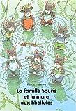 [La] Famille Souris et la mare aux libellules : Grand-père,Grand-mère, Papa, Maman, et nous, les dix enfants, nous formons une famille de quatorze souris. Moi, Benjamin, je suis le plus petit