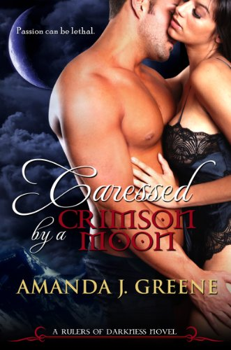 Caressed by a Crimson Moon (Rulers of Darkness) by Amanda J. Greene