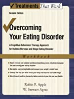 Overcoming Your Eating Disorders: A Cognitive-Behavioral Therapy Approach for Bulimia Nervosa and Binge-Eating Disorder Workbook (Treatments That Work)