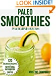 Paleo Smoothie Recipe Book: 120 Healt...