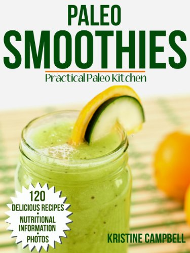 Paleo Smoothie Recipe Book: 120 Healthy Smoothie Recipes: Including Smoothies For Weight Loss, Detoxing & Smoothies For Good Health - With Nutrition Facts & Photos (Practical Paleo Cookbook) front-1043796