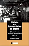 Histoire de la documentation en France : Culture, science et technologie de l'information, 1895-1937 par Fayet-Scribe