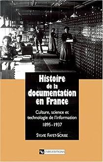 Histoire de la documentation en France : Culture, science et technologie de l'information, 1895-1937 par Fayet-Scribe