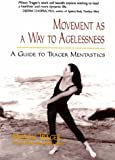 img - for Movement as a Way to Agelessness: A Guide to Trager Mentastics book / textbook / text book