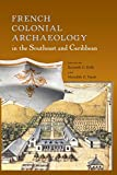 img - for French Colonial Archaeology in the Southeast and Caribbean (Florida Museum of Natural History: Ripley P. Bullen Series) book / textbook / text book
